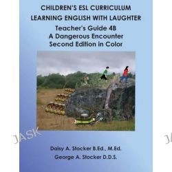 Children's ESL Curriculum, Learning English with Laughter: Teacher's Guide 4b: A Dangerous Encounter: Second Edition in Color by MS Daisy a Stocker M Ed, 9781502439321.