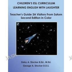 Children's ESL Curriculum, Learning English with Laughter: Teacher's Guide 3a: Visitors from Saturn: Second Edition in Color by MS Daisy a Stocker M Ed, 9781499192575.