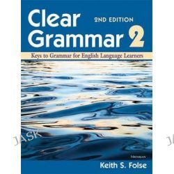 Clear Grammar 2, Keys to Grammar for English Language Learners by Keith S Folse, 9780472032426.