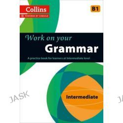 Collins Work on Your Grammar - Intermediate (B1), Collins Work on Your..., 9780007499625.
