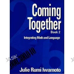 Coming Together 2, Integrating Math and Language by Julie Rumi Iwamoto, 9780131466067.