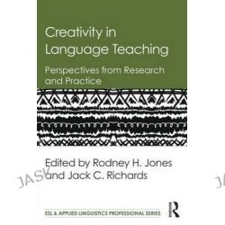 Creativity in Language Teaching, Perspectives from Research and Practice by Rodney H. Jones, 9781138843653.