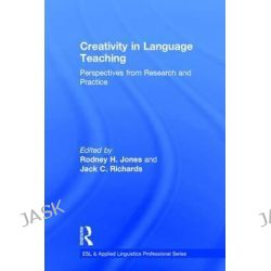 Creativity in Language Teaching, Perspectives from Research and Practice by Rodney H. Jones, 9781138843646.