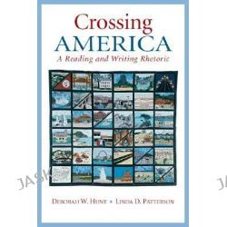 Crossing America, A Reading and Writing Rhetoric by Deborah W. Hunt, 9780131928732.
