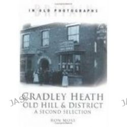 Cradley Heath, Old Hill and District, A Second Selection by Ron Moss, 9780750924979.