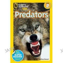 Deadly Predators, National Geographic Kids Super Readers: Level 2 by Melissa Stewart, 9781426313462.