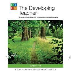 Delta Teacher Development: Developing Teacher, Practical Activities for Professional Development by Duncan Foord, 9781905085224.