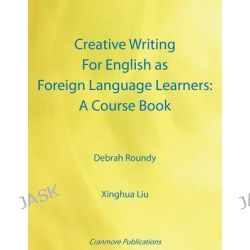 Creative Writing for English as Foreign Language Learners, A Course Book by Debrah Roundy, 9781907962837.