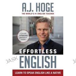 Effortless English, Learn to Speak English Like a Native by A J Hoge, 9781942250005.