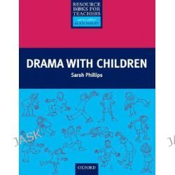 Drama with Children, Resource Books For Teachers by Sarah Phillips, 9780194372206.