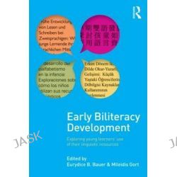 Early Biliteracy Development, Exploring Young Learners' Use of Their Linguistic Resources by Eurydice B. Bauer, 9780415880183.