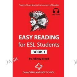 Easy Reading for ESL Students - Book 1, Twelve Short Stories for Learners of English by Johnny Bread, 9781495270451.