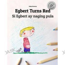 Egbert Turns Red/Si Egbert Ay Naging Pula, Children's Picture Book English-Filipino (Bilingual Edition/Dual Language) by Kristel Aquino-Estanislao, 9781514658864.