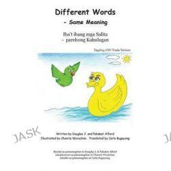 Different Words Iba T Ibang MGA Salita Tagalog 6x9 Version, - Same Meaning - Parehong Kahulugan by MR Douglas J Alford, 9781497569096.