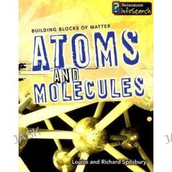 Atoms and Molecules, Building Blocks of Matter by Louise Spilsbury, 9781403493415.
