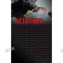 Attacked, Astonishing Headlines by Loretta Schorr, 9781616519186.