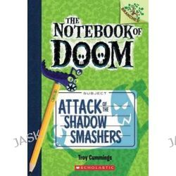 Attack of the Shadow Smashers, A Branches Book (the Notebook of Doom #3) by Troy Cummings, 9780545552981.