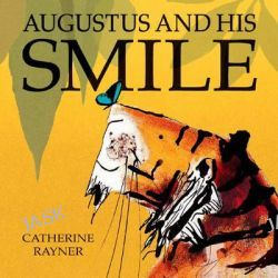 Augustus and His Smile by Catherine Rayner, 9781845062828.