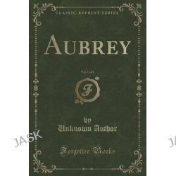 Aubrey, Vol. 1 of 3 (Classic Reprint) by Unknown Author, 9781331219743.