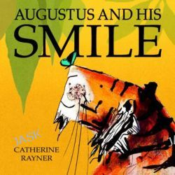 Augustus and His Smile, Little Tiger Press Picture Book by Catherine Rayner, 9781845062835.
