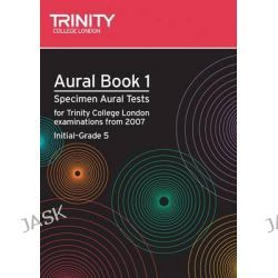 Aural: Bk. 1, Aural: Specimen Aural Tests for Trinity College London Exams from 2007 by Trinity Guildhall, 9780857360083.