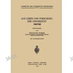 Aus Leben Und Forschung Der Universitat 1947/48, Schriften der Universitat Heidelberg by Wolfgang V Kunkel, 9783540014942.