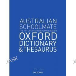 Australian Schoolmate Oxford Dictionary and Thesaurus, Oxford Dictionary And Thesaurus by Oxford Dictionaries, 9780195527421.