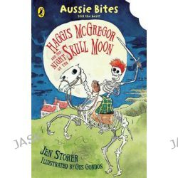 Aussie Bites : Haggis McGregor and the Night of the Skull Moon , Aussie Bites by Jen Storer, 9780143305248.