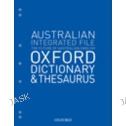 Australian Integrated School File Oxford Dictionary & Thesaurus, Australian Dictionaries/Thesauruses/Reference by Oxford Dictionary, 9780190303495.