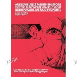 Audiovisuelle Medien Im Sport / Moyens Audiovisuels Dans Le Sport / Audiovisual Means in Sports, Association Internation