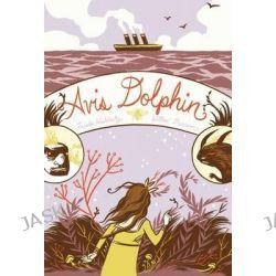 Avis Dolphin by Frieda Wishinsky, 9781554984893.