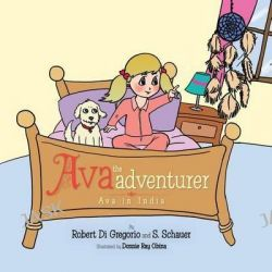 Ava the Adventurer, Ava in India by Robert Di Gregorio, 9781482896626.
