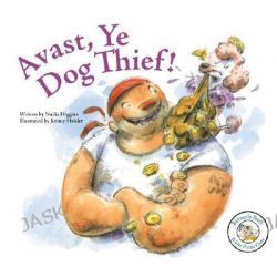 Avast, Ye Dog Thief!, Barnacle Barb & Her Pirate Crew by Nadia Higgins, 9781602700895.