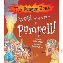 Avoid Being a Slave in Pompeii!, The Danger Zone by John Malam, 9781905638550.