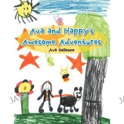 Ava and Happy's Awesome Adventures by Ava Sollenne, 9781477205389.