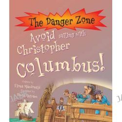 Avoid Sailing with Christopher Columbus!, The Danger Zone by Fiona MacDonald, 9781904642121.