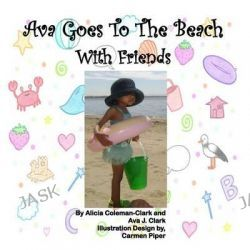 Ava Goes to the Beach with Friends, Ava Goes... by Alicia Coleman-Clark, 9780692520475.