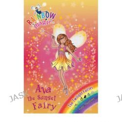 Ava the Sunset Fairy , The Rainbow Magic Series : Book 92 - The Twilight Fairies by Daisy Meadows, 9781408309063.