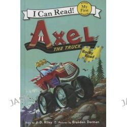 Axel the Truck, Rocky Road by J D Riley, 9780606321631.