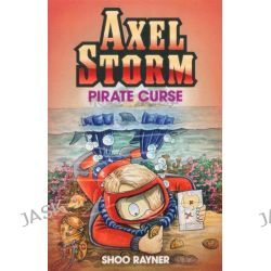 Axel Storm : Pirate Curse, Axel Storm by Shoo Rayner, 9781408302712.