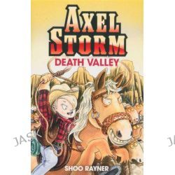 Axel Storm : Death Valley, Axel Storm by Shoo Rayner, 9781408302682.
