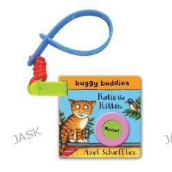 Axel Scheffler Buggy Buddy, Katie the Kitten by Axel Scheffler, 9780230756151.