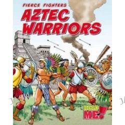 Aztec Warriors, Read Me: Fierce Fighters by Charlotte Guillain, 9781406216165.