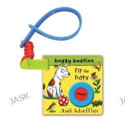 Axel Scheffler Buggy Buddy, Pip the Puppy by Axel Scheffler, 9780230756175.