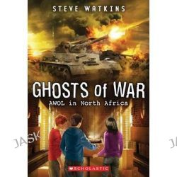 Awol in North Africa (Ghosts of War #3), Ghosts of War by Steve Watkins, 9780545837064.