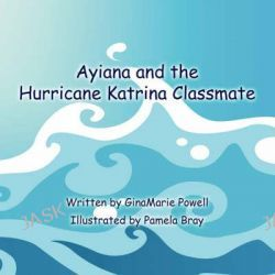 Ayiana and the Hurricane Katrina Classmate by Ginamarie Powell, 9781604419658.