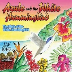 Azule and the White Hummingbird, The Birth of the White Hummingbird by Jan Long, 9781630471712.