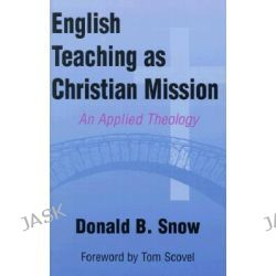 English Teaching as Christian Mission by Donald B. Snow, 9780836191585.