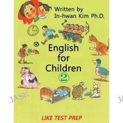 English for Children 2, Basic Level English (ESL/Efl) Text Book by In-Hwan Kim, 9781503335905.