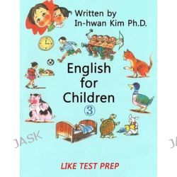 English for Children 3, Basic Level English (ESL/Efl) Text Book by In-Hwan Kim, 9781503335943.